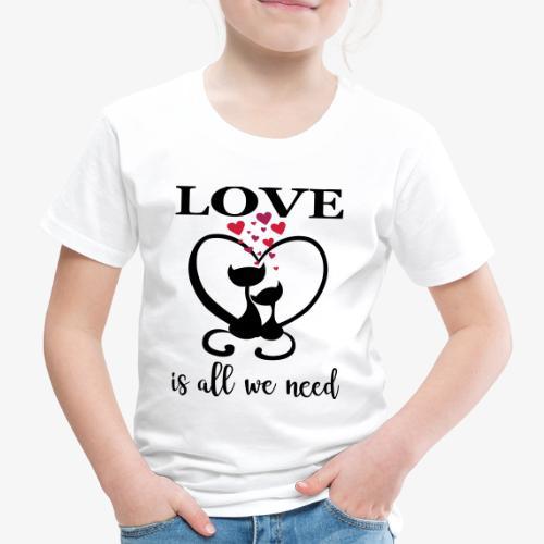 Love is all we need Herz Katzen Valentinstag Liebe - Kinder Premium T-Shirt