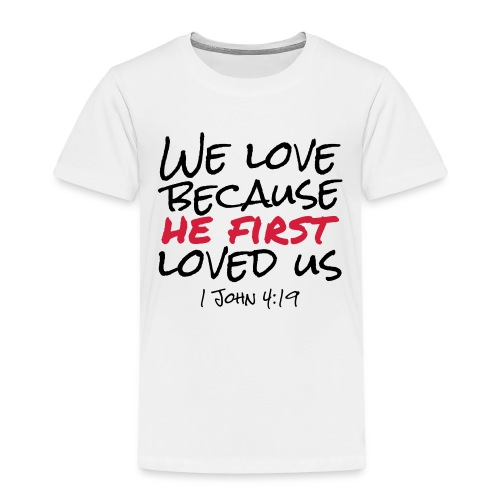 We love because he first loved us - Kinder Premium T-Shirt