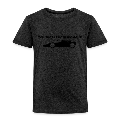 Yes that is how we do it! - Kinderen Premium T-shirt