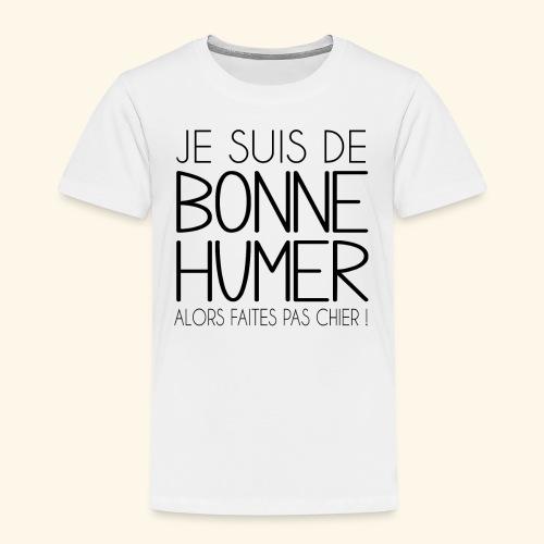 Je suis de bonne humeur alors faites pas chier - T-shirt Premium Enfant