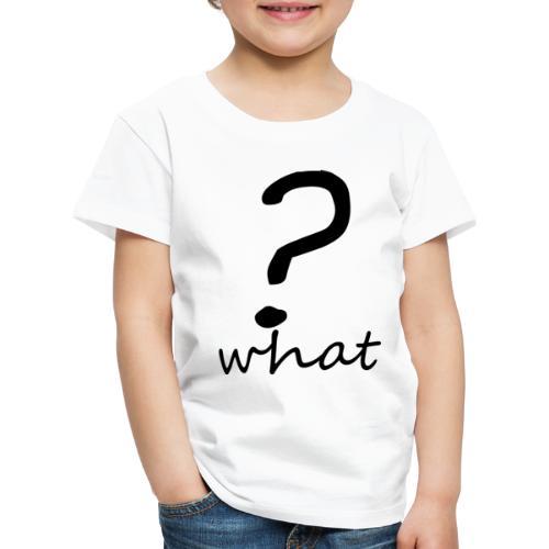 what? - Camiseta premium niño