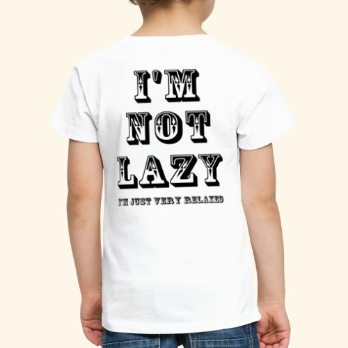 I'm not lazy, I'm just very relaxed. - Kids' Premium T-Shirt
