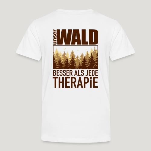 Unser Wald - besser als jede Therapie - Kinder Premium T-Shirt