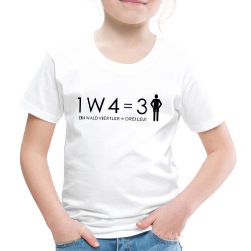 1W4 3L = Ein Waldviertler ist drei Leute - Kinder Premium T-Shirt