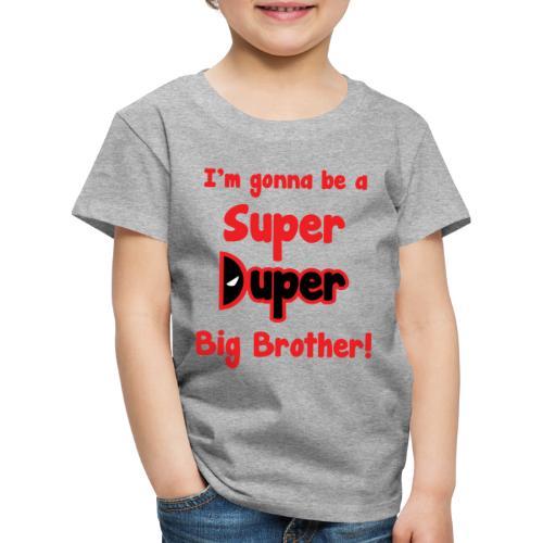 Super Duper Big Brother - Kids' Premium T-Shirt