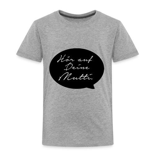 Hör auf deine Mutti - Kinder Premium T-Shirt
