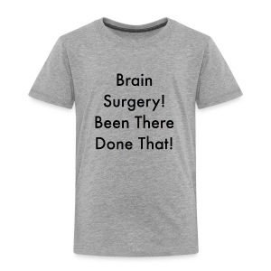 brain surgery been there done that - Kids' Premium T-Shirt