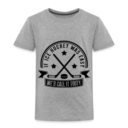 If Ice Hockey Was Easy We'd Call it Footy - Kids' Premium T-Shirt