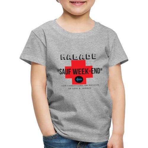 Malade sauf week end - T-shirt Premium Enfant