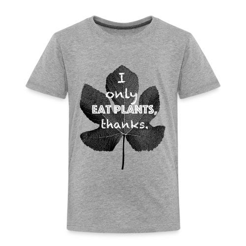 I only eat plants, thanks. - Kids' Premium T-Shirt