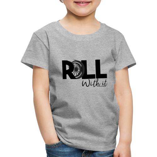Amy's 'Roll with it' design (black text) - Kids' Premium T-Shirt