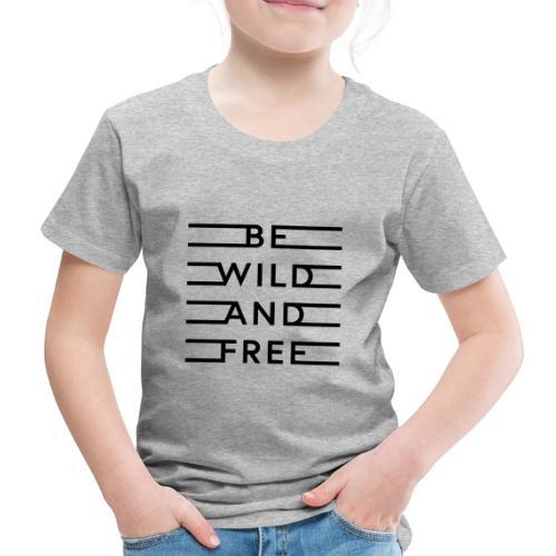 be wild and free - Kinder Premium T-Shirt