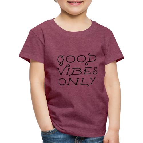 good vibes only - Kinder Premium T-Shirt