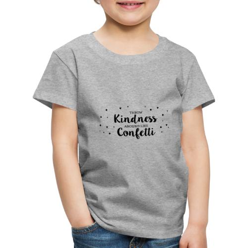 Throw Kindness around like Confetti - Kinder Premium T-Shirt