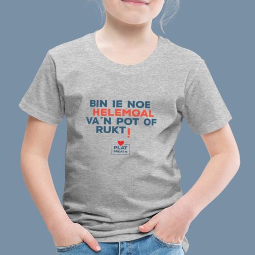 Bin ie noe helemoal va'n pot of rukt! - Kinderen Premium T-shirt