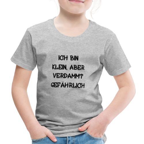 Ich bin klein, aber verdammt gefährlich 2 Geschenk - Kinder Premium T-Shirt