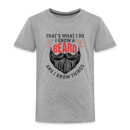 That's What I Do I Grow A Beard - Kinder Premium T-Shirt