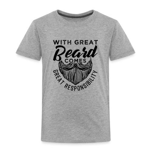 With Great Beard Comes Great Responsibility Gift - Kinder Premium T-Shirt
