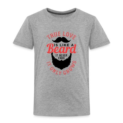 True Love Is Like A Beard - Kinder Premium T-Shirt
