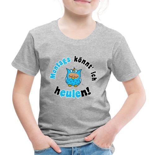 montags könnt ich heulen - eule blau - Kinder Premium T-Shirt