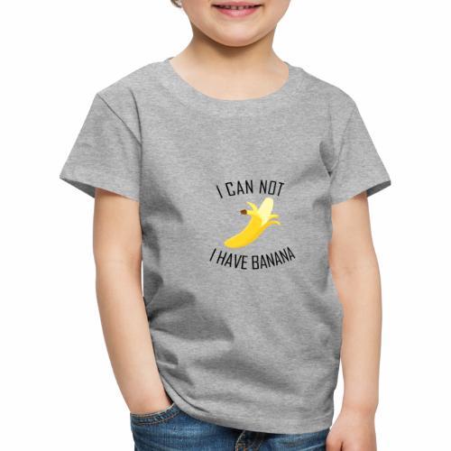 J'peux pas j'ai Banane - Version anglaise - T-shirt Premium Enfant