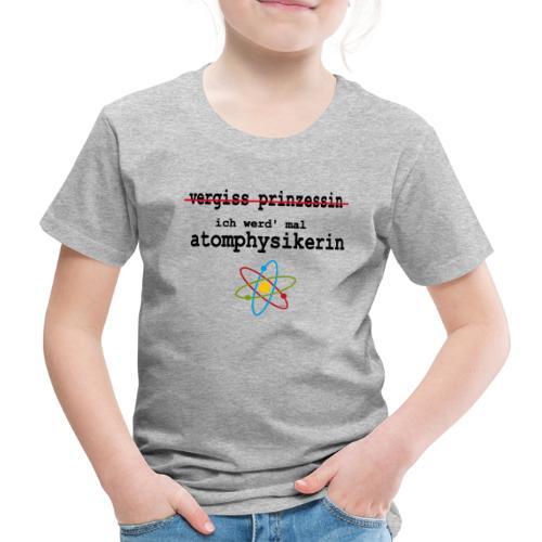 Vergiss Prinzessin, ich werd' Atomphysikerin - Kinder Premium T-Shirt