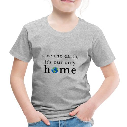 Save the earth, it is our only home - Kinder Premium T-Shirt