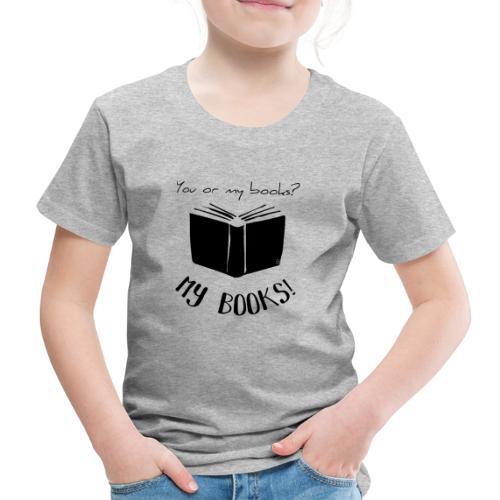 0093 You or my books? bookish bookrebels - Kids' Premium T-Shirt