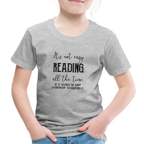 0152 It's not always easy to read. - Kids' Premium T-Shirt