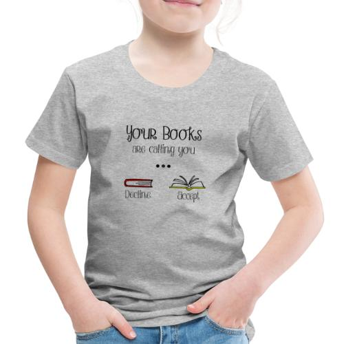 0142 Your books are calling you. Accept! - Kids' Premium T-Shirt