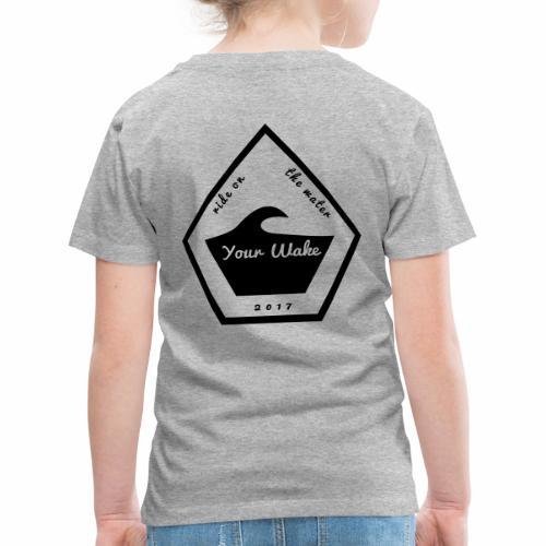 Your Wake - Kinder Premium T-Shirt