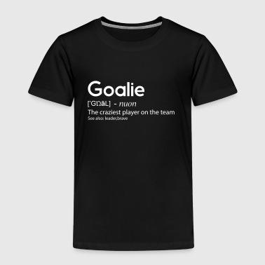 Goalie The craziest player on the team - Kinder Premium T-Shirt
