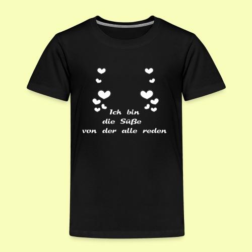 Ich bin die Süße von der alle reden - Kinder Premium T-Shirt