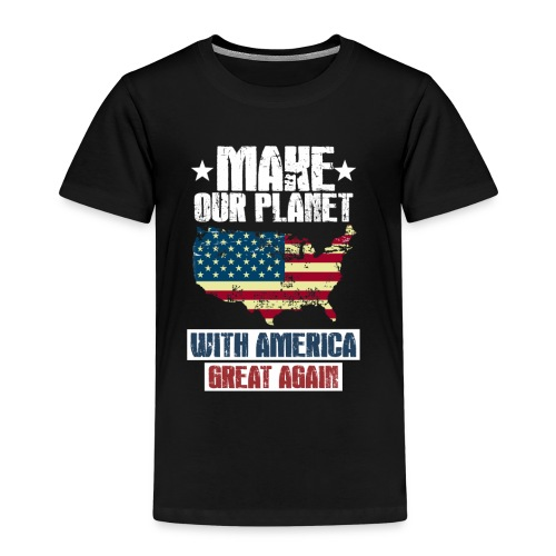 Make the Planet WITH AMERICA great again - Kinder Premium T-Shirt