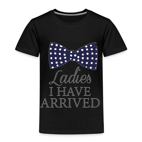 Ladies i have arrived - Kids' Premium T-Shirt