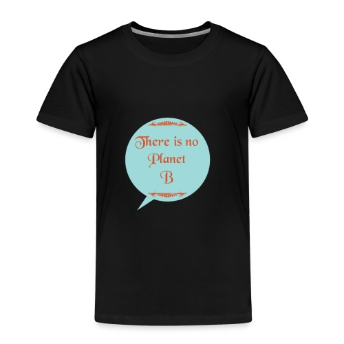 There is no Planet B - Kinder Premium T-Shirt