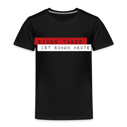 Eines Tages - Kinder Premium T-Shirt