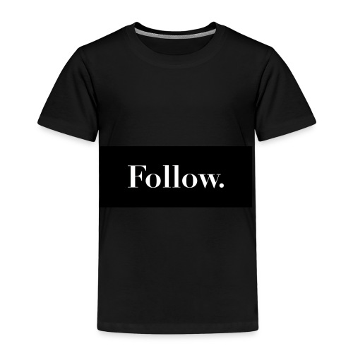 Follow. - Kinder Premium T-Shirt