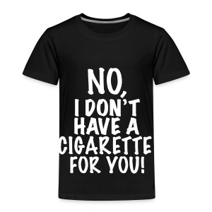 No I don't have a cigarette for you! - Kinder Premium T-Shirt