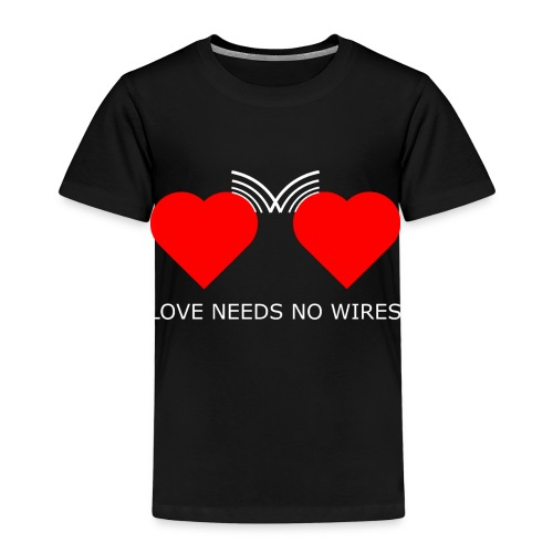 Love needs no wires - Kinder Premium T-Shirt