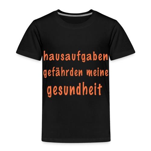hausaufgaben gefaehrden meine gesundheit - Kinder Premium T-Shirt