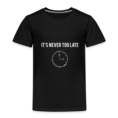 IT'S NEVER TOO LATE - Kinder Premium T-Shirt