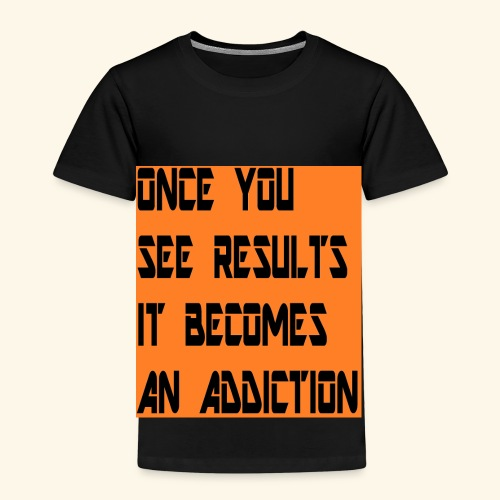 Once you see results it becomes an addiction - Kids' Premium T-Shirt