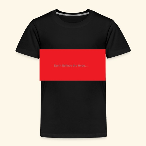Don t believe the Hype - Kids' Premium T-Shirt