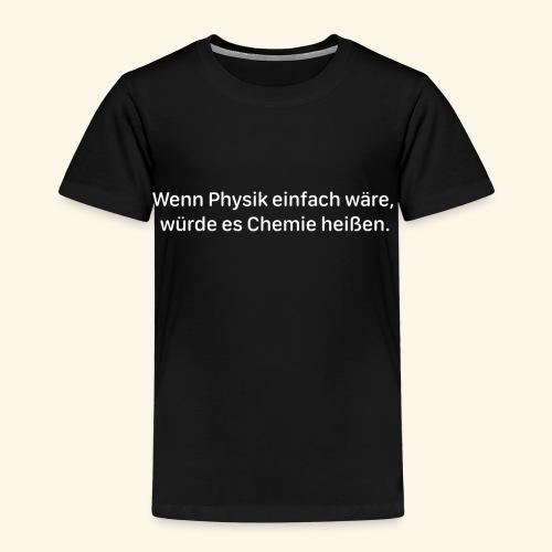 Wenn Physik einfach wäre - Kinder Premium T-Shirt