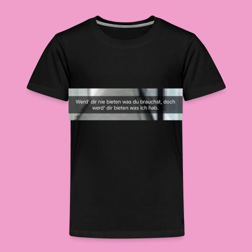 Werd dir nie bieten was du brauchst.. - Kinder Premium T-Shirt