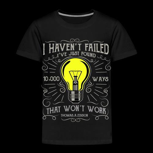 I haven't failed - Kinder Premium T-Shirt