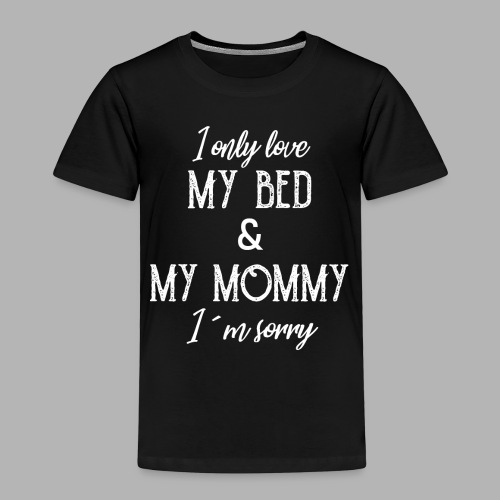 I only love my bed and my mommy - Kinder Premium T-Shirt