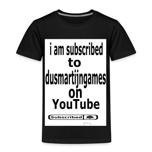 i am subscribed to dusmartijngames - Kinderen Premium T-shirt