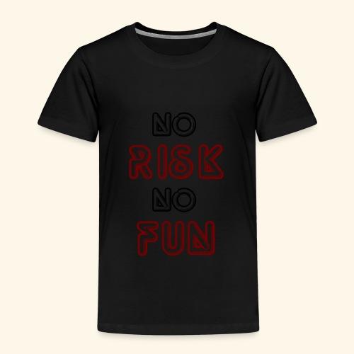 No Risk No Fun - Kinder Premium T-Shirt